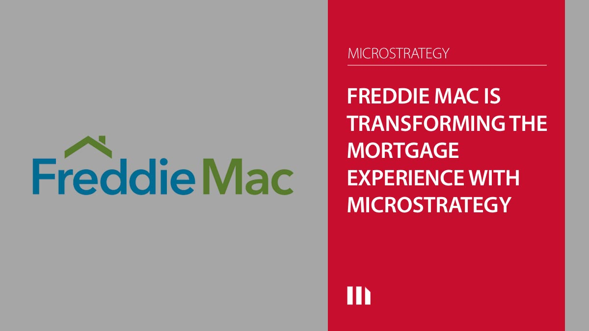 Freddie Mac is Transforming the Mortgage Experience with MicroStrategy